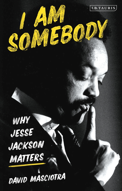 I Am Somebody Why Jesse Jackson Matters David Masciotra